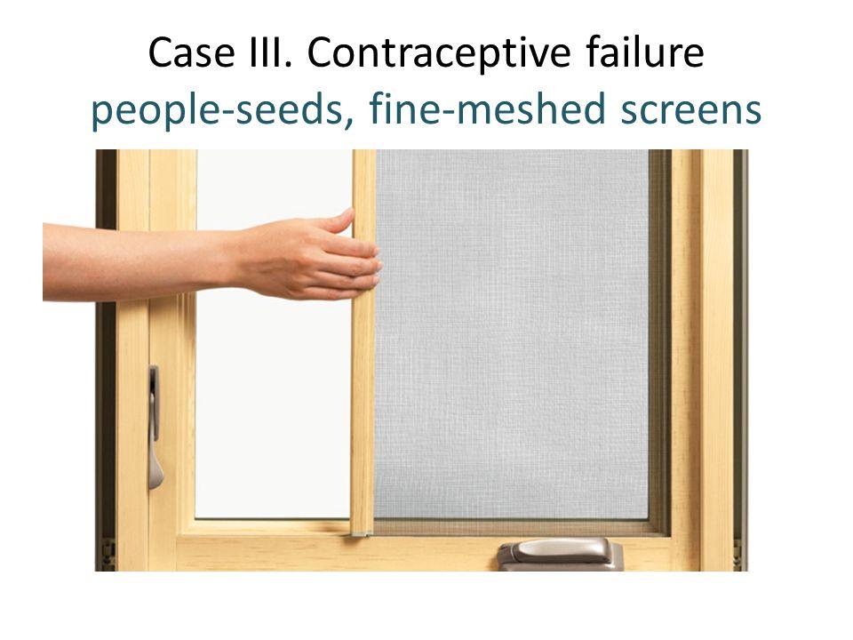 Case III. Contraceptive failure people-seeds, fine-meshed screens