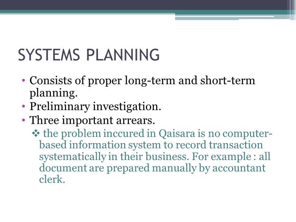 SYSTEMS PLANNING Consists of proper long-term and short-term planning.