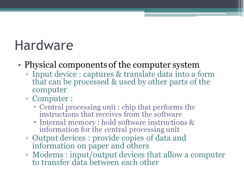 Hardware Physical components of the computer system