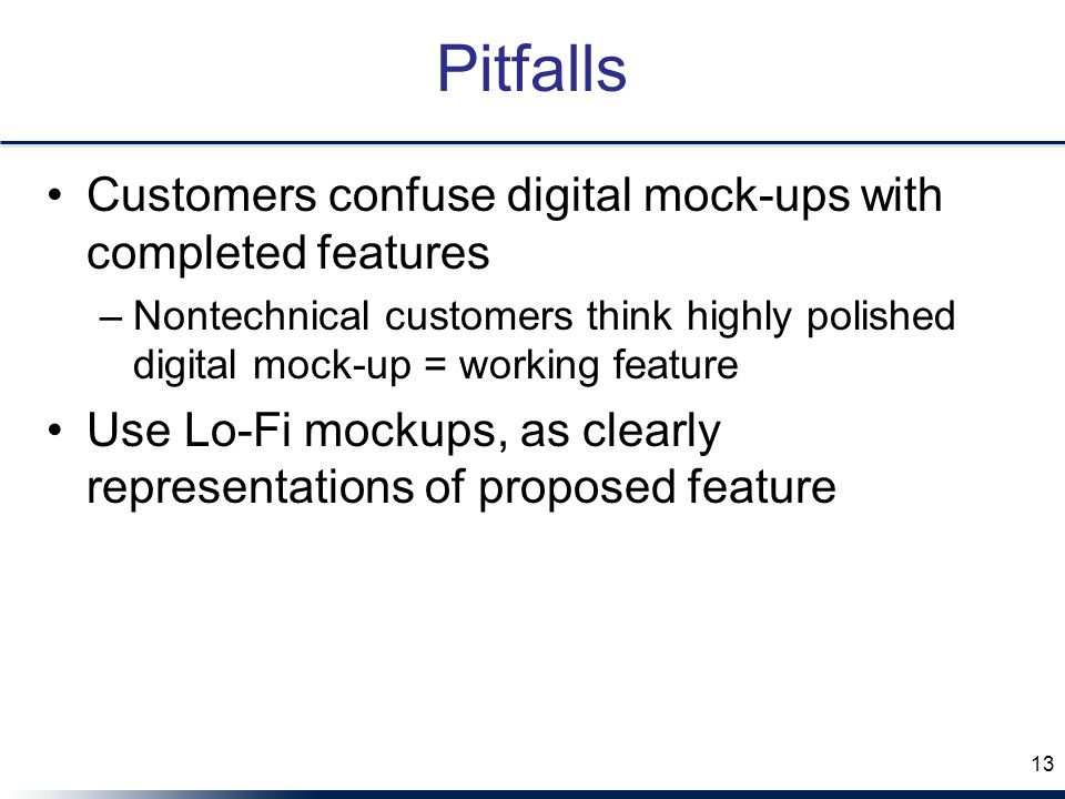 Pitfalls Customers confuse digital mock-ups with completed features