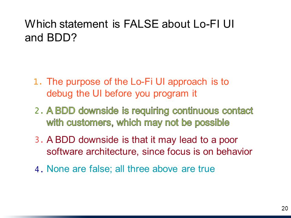 Which statement is FALSE about Lo-FI UI and BDD