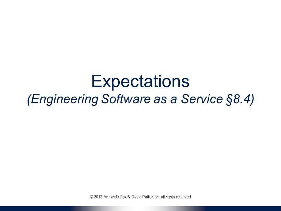 Expectations (Engineering Software as a Service §8.4)