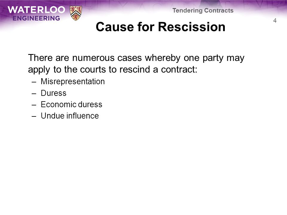 Tendering Contracts Cause for Rescission. There are numerous cases whereby one party may apply to the courts to rescind a contract: