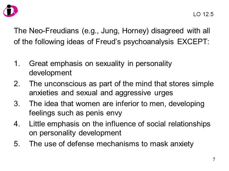 The Neo-Freudians (e.g., Jung, Horney) disagreed with all