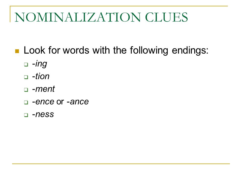 NOMINALIZATION CLUES Look for words with the following endings: -ing