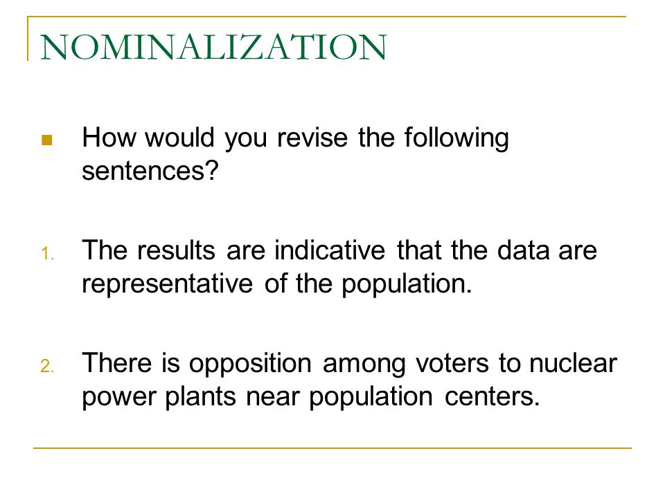 NOMINALIZATION How would you revise the following sentences