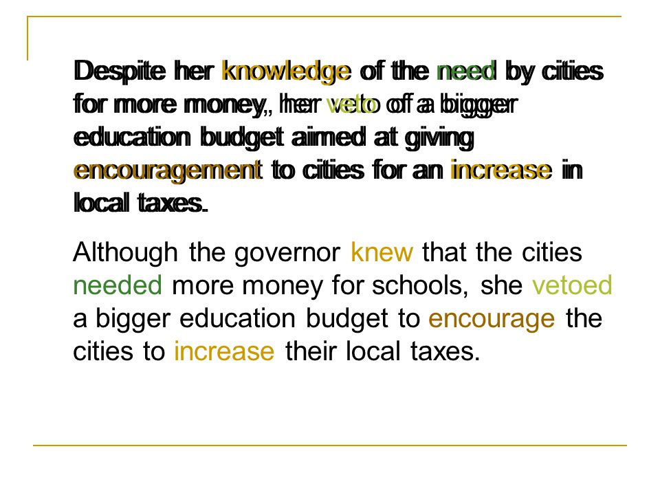 Despite her knowledge of the need by cities for more money, her veto of a bigger education budget aimed at giving encouragement to cities for an increase in local taxes.