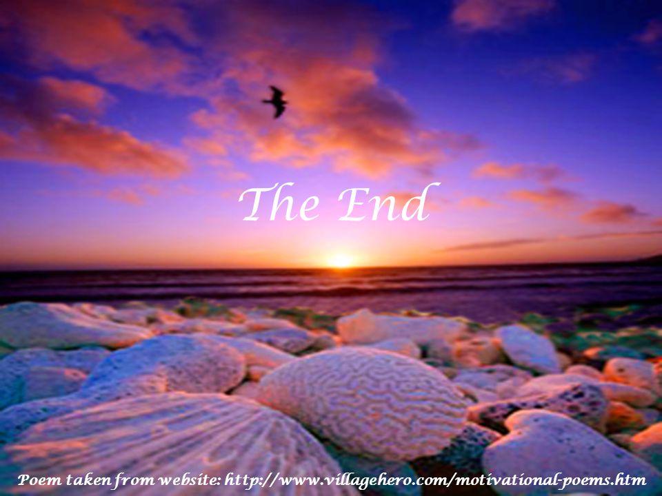 The End Poem taken from website: http://www.villagehero.com/motivational-poems.htm