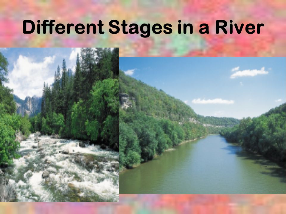 Different Stages in a River
