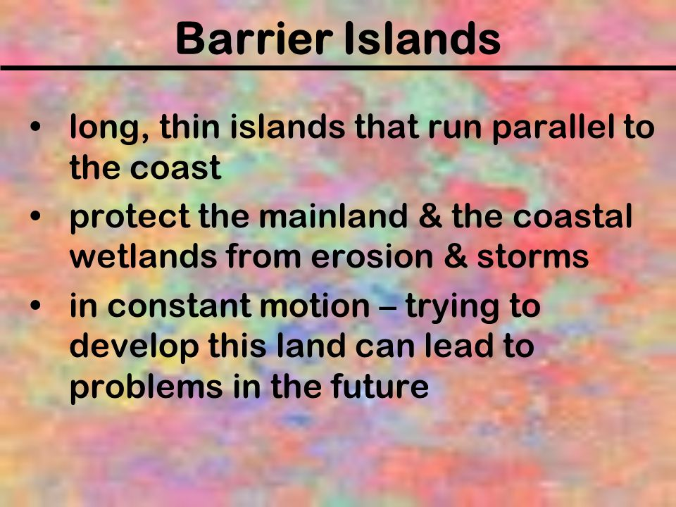 Barrier Islands long, thin islands that run parallel to the coast