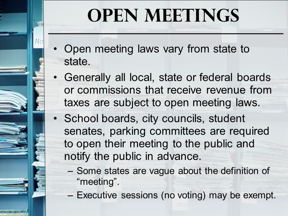 Open Meetings Open meeting laws vary from state to state.