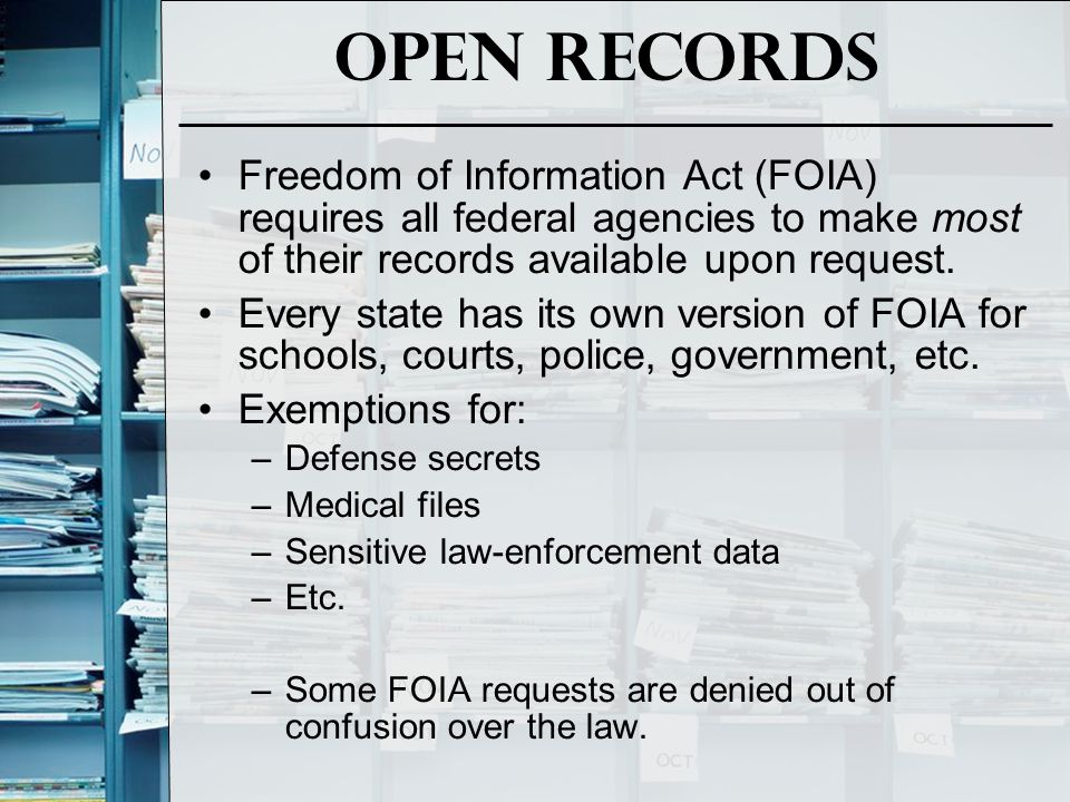 Open Records Freedom of Information Act (FOIA) requires all federal agencies to make most of their records available upon request.