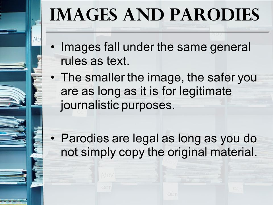 Images and parodies Images fall under the same general rules as text.