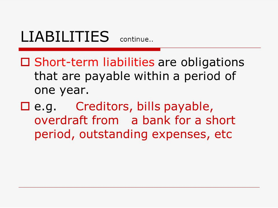 LIABILITIES continue.. Short-term liabilities are obligations that are payable within a period of one year.