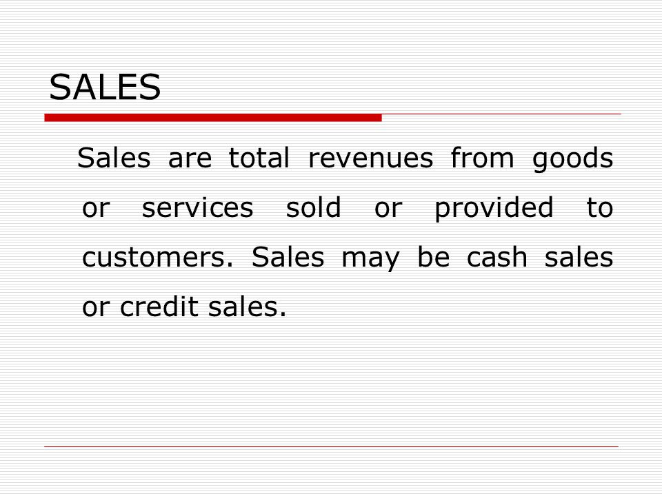 SALES Sales are total revenues from goods or services sold or provided to customers.