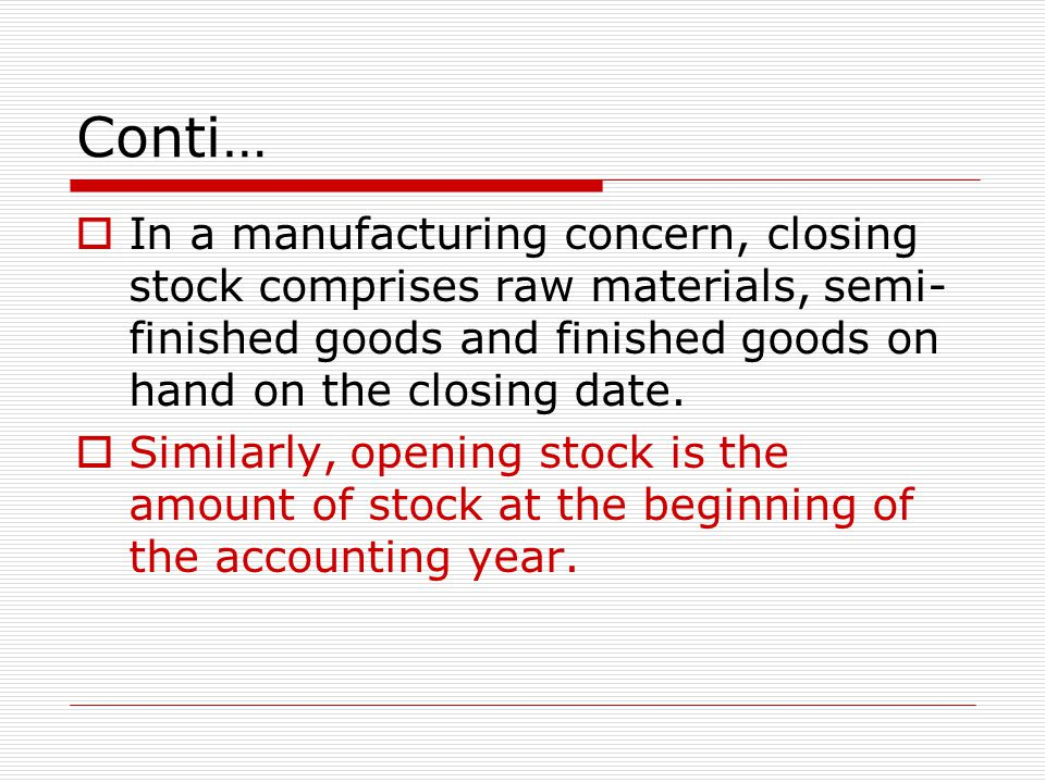 Conti… In a manufacturing concern, closing stock comprises raw materials, semi-finished goods and finished goods on hand on the closing date.