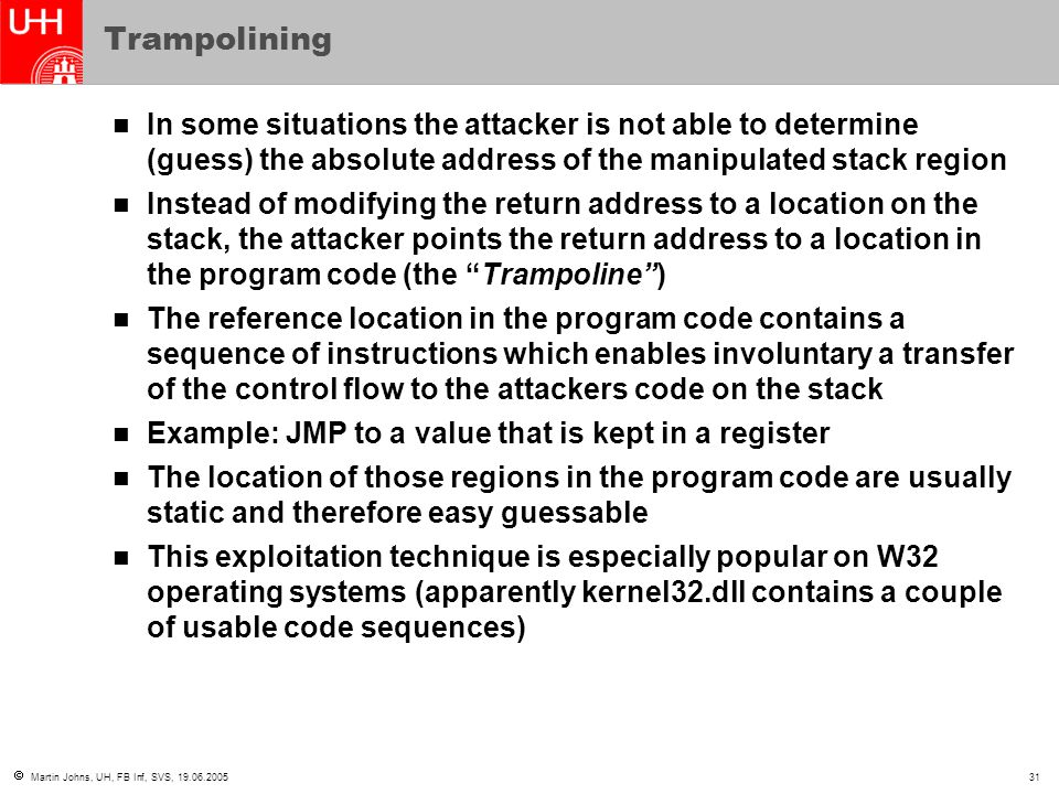 Trampolining In some situations the attacker is not able to determine (guess) the absolute address of the manipulated stack region.