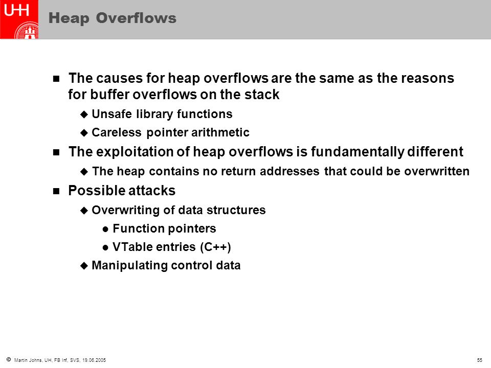 Heap Overflows The causes for heap overflows are the same as the reasons for buffer overflows on the stack.