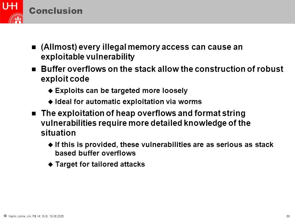 Conclusion (Allmost) every illegal memory access can cause an exploitable vulnerability.