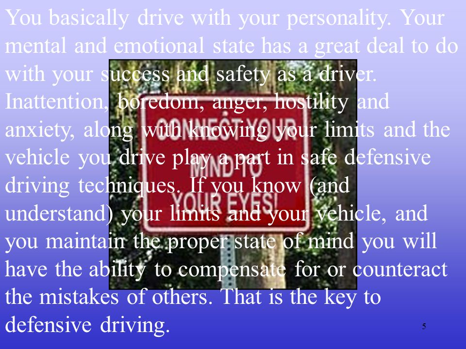 You basically drive with your personality