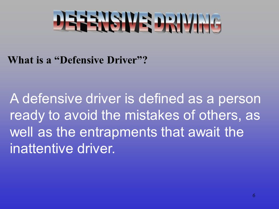 DEFENSIVE DRIVING What is a Defensive Driver
