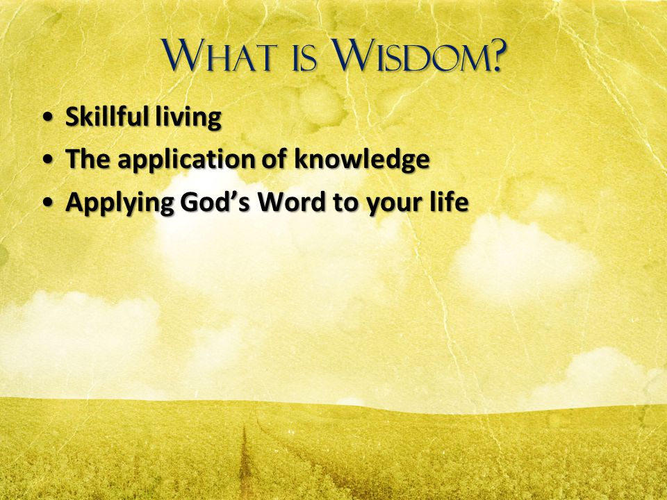 What is Wisdom Skillful living The application of knowledge