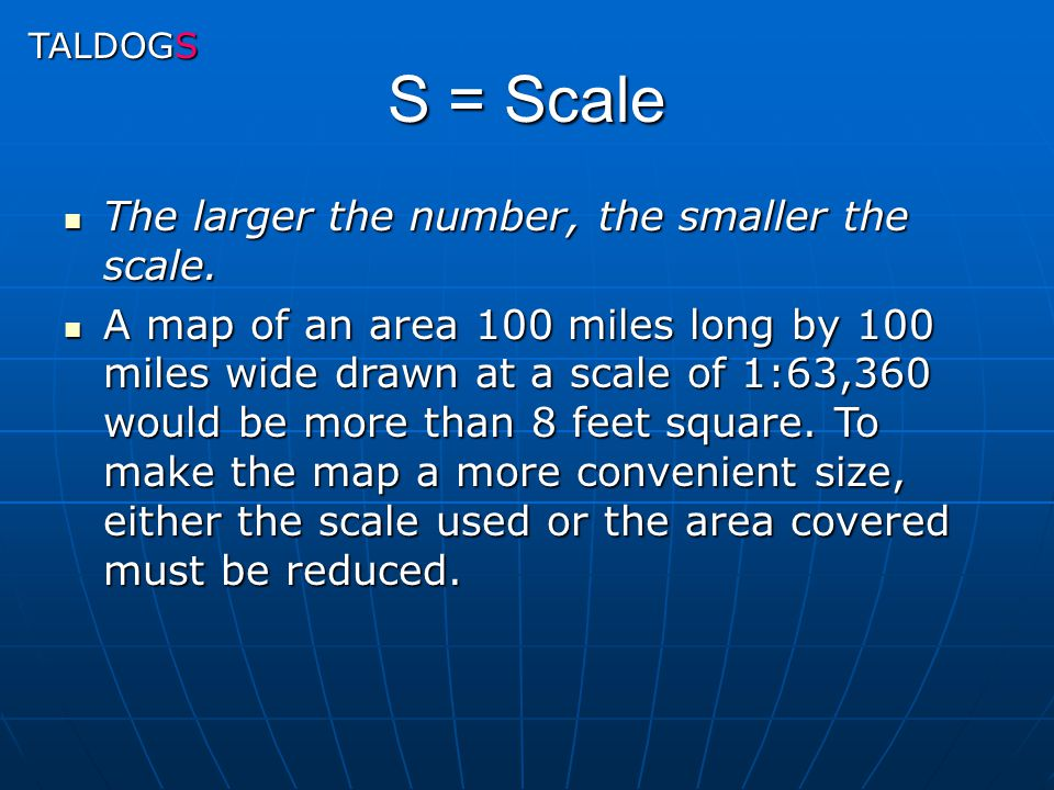 S = Scale The larger the number, the smaller the scale.