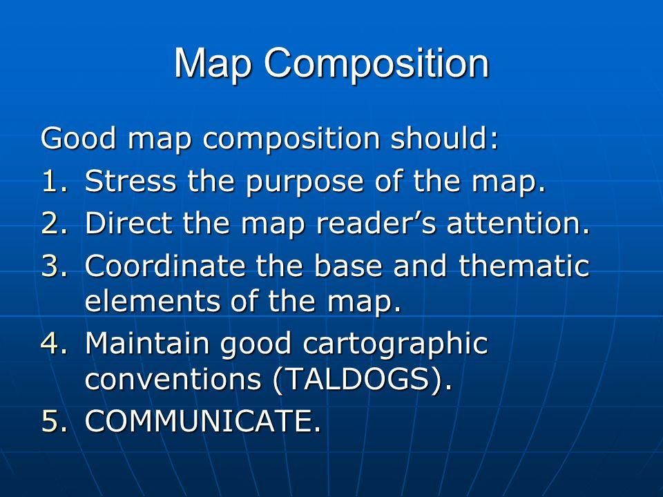 Map Composition Good map composition should: