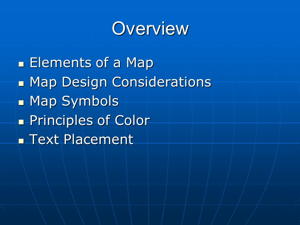 Overview Elements of a Map Map Design Considerations Map Symbols