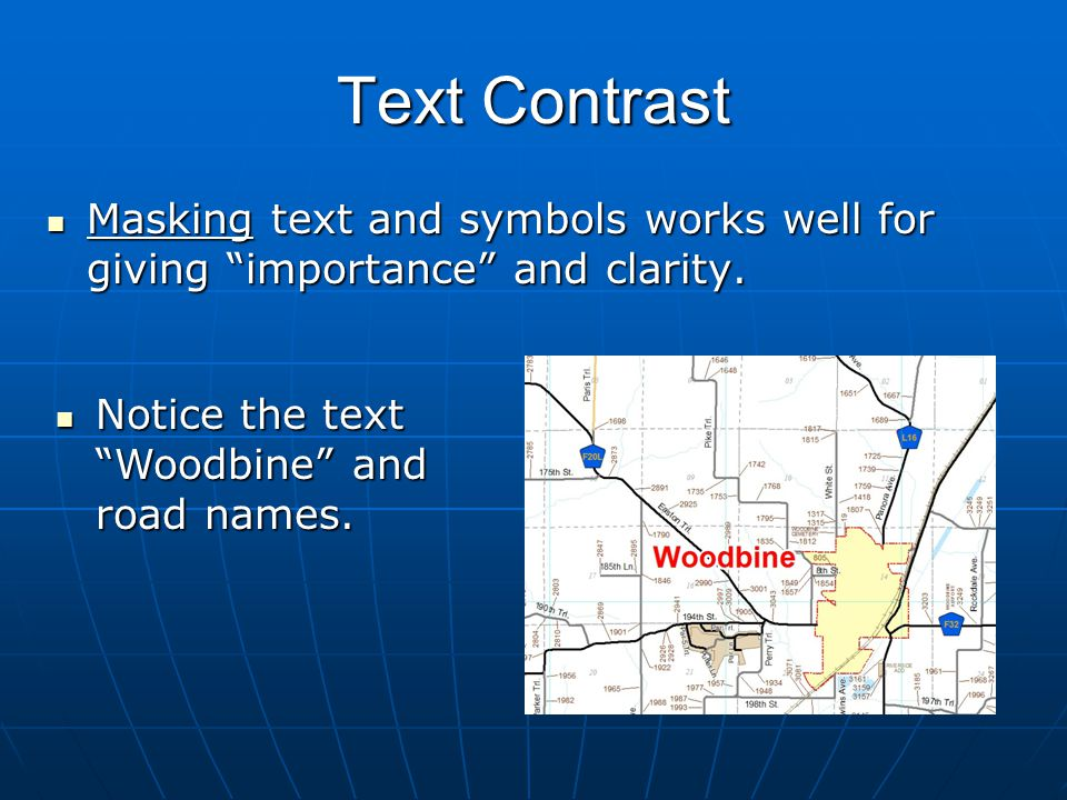 Text Contrast Masking text and symbols works well for giving importance and clarity. Notice the text Woodbine and road names.