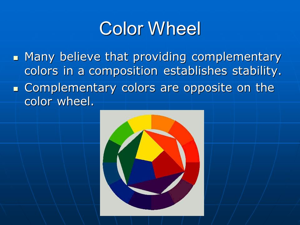 Color Wheel Many believe that providing complementary colors in a composition establishes stability.