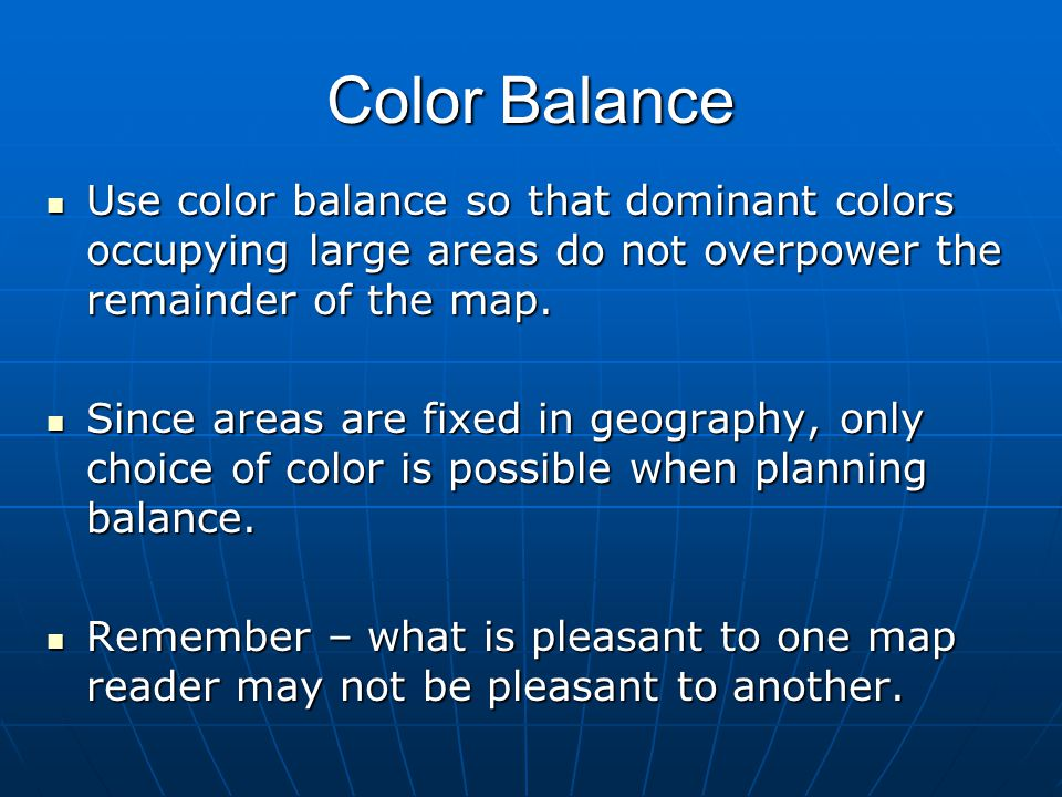 Color Balance Use color balance so that dominant colors occupying large areas do not overpower the remainder of the map.