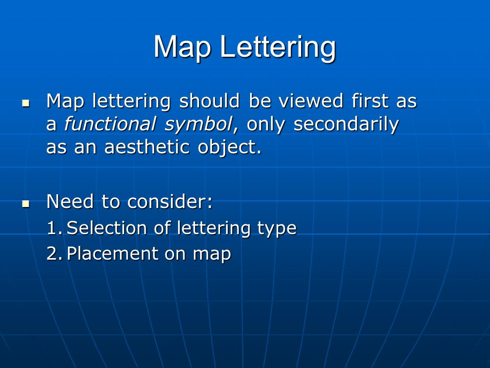 Map Lettering Map lettering should be viewed first as a functional symbol, only secondarily as an aesthetic object.