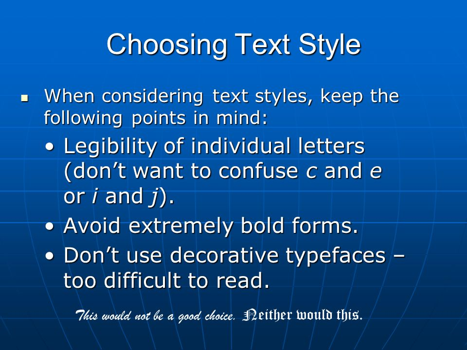 Choosing Text Style When considering text styles, keep the following points in mind: