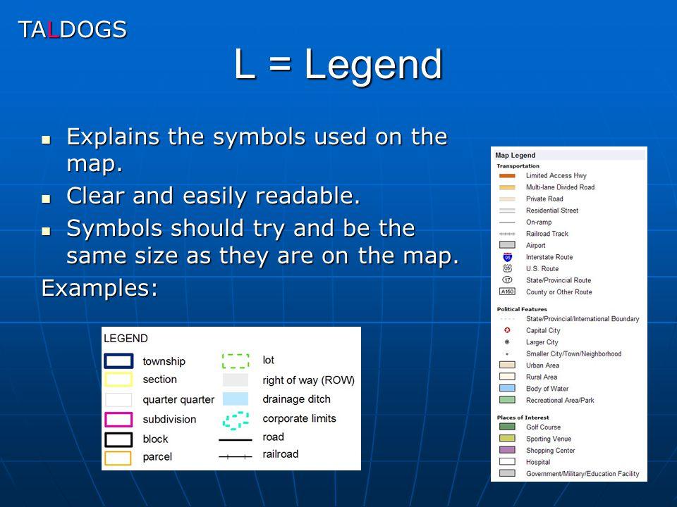 L = Legend TALDOGS Explains the symbols used on the map.