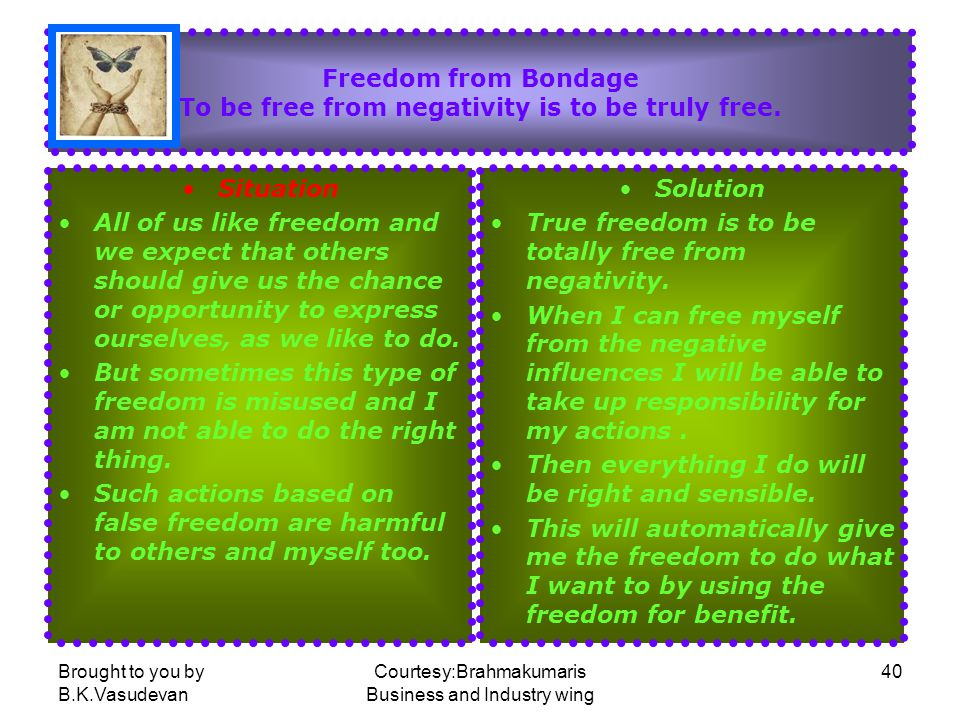 Freedom from Bondage To be free from negativity is to be truly free.