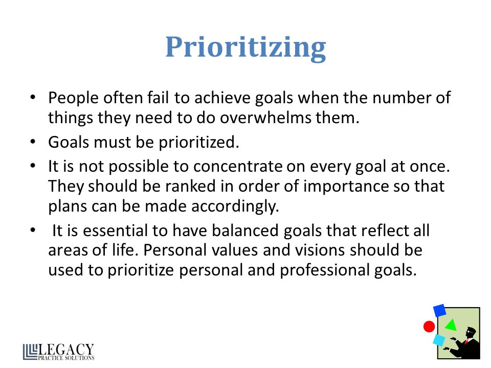Prioritizing People often fail to achieve goals when the number of things they need to do overwhelms them.