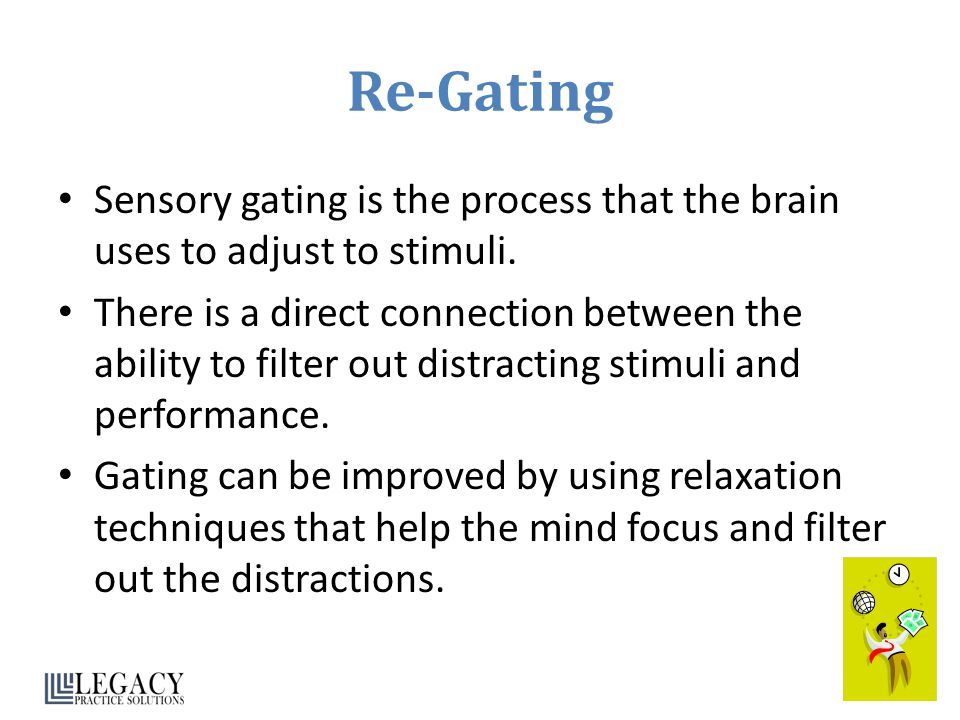 Re-Gating Sensory gating is the process that the brain uses to adjust to stimuli.