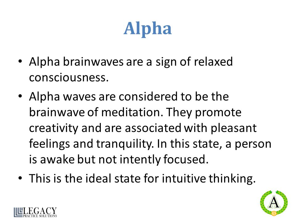 Alpha Alpha brainwaves are a sign of relaxed consciousness.