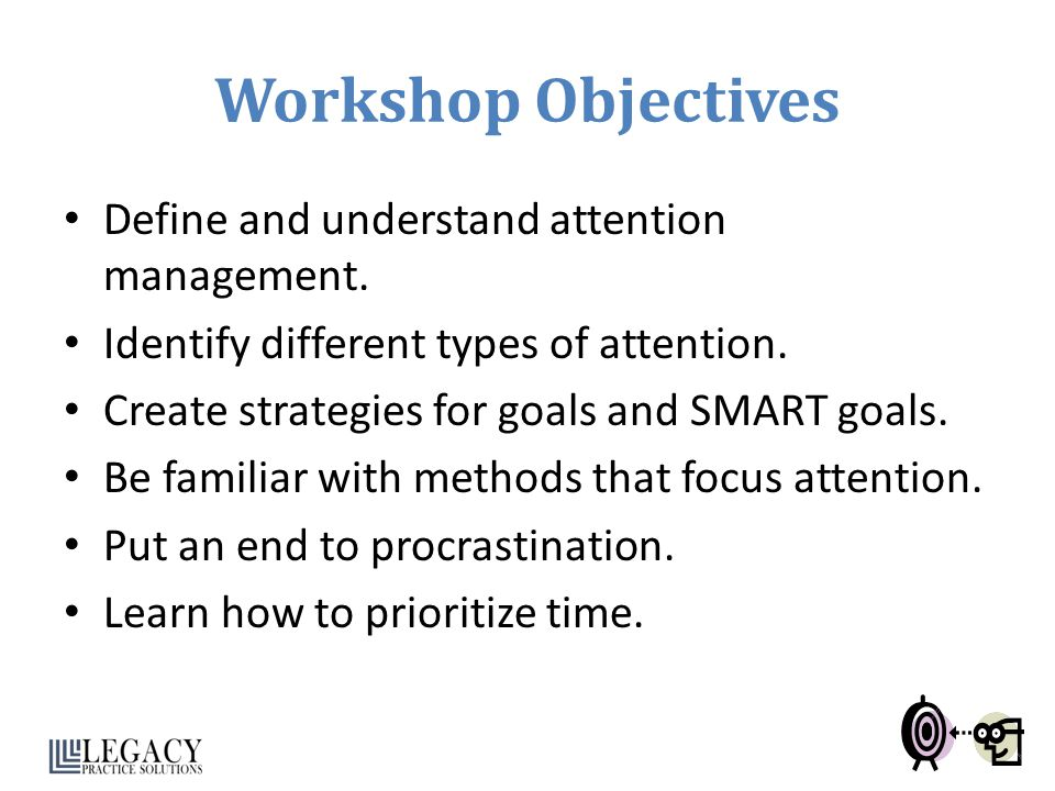 Workshop Objectives Define and understand attention management.