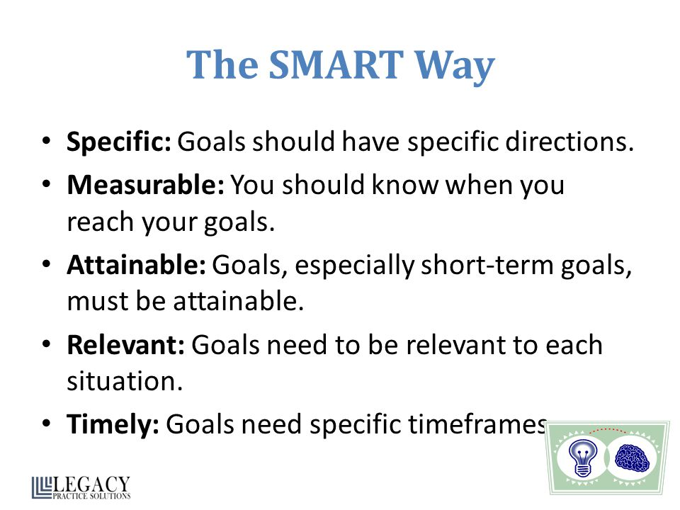 The SMART Way Specific: Goals should have specific directions.