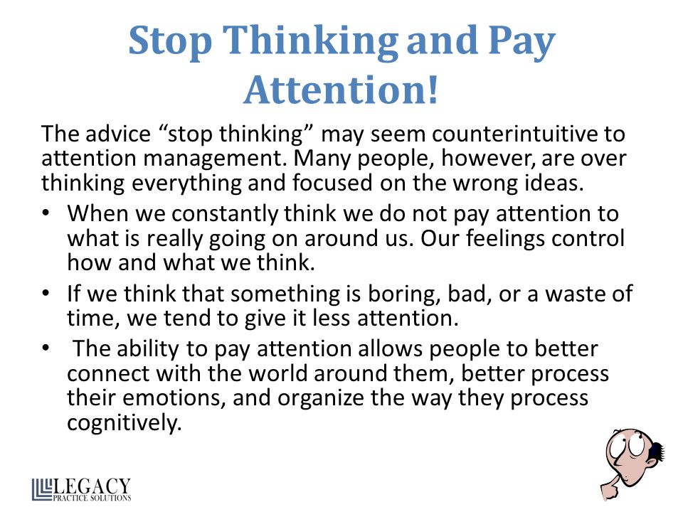 Stop Thinking and Pay Attention!