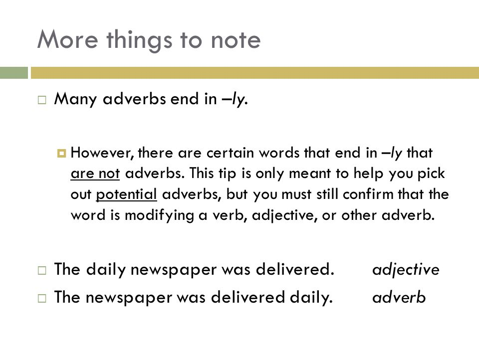 More things to note Many adverbs end in –ly.
