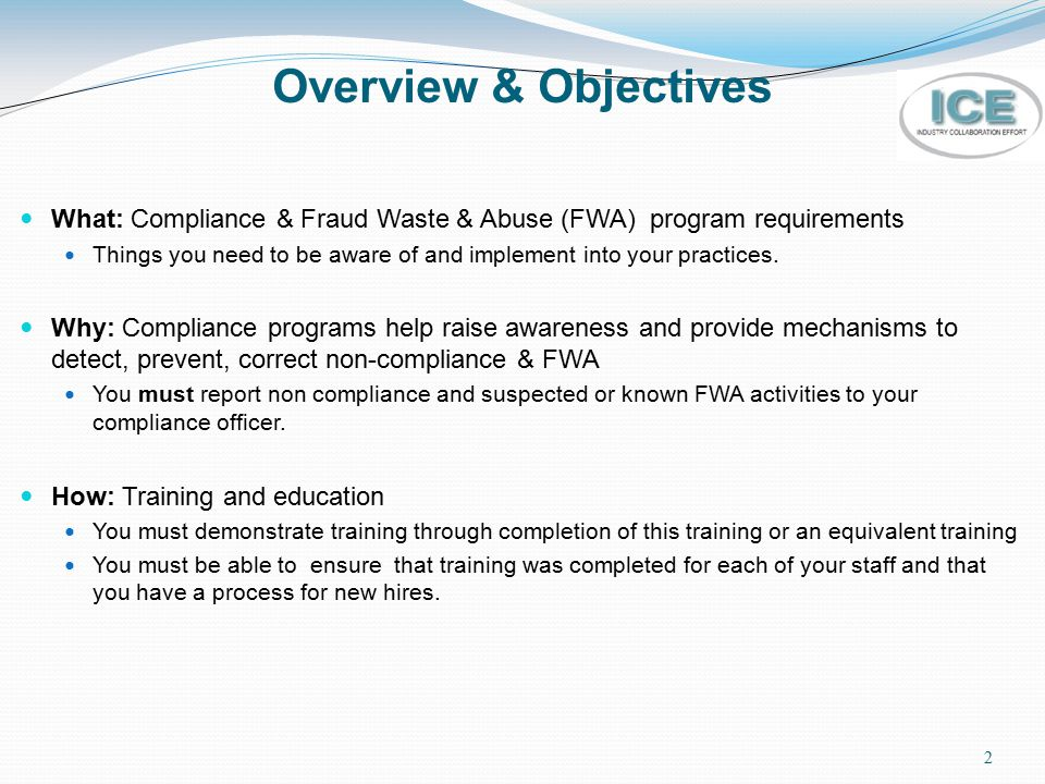 Overview & Objectives What: Compliance & Fraud Waste & Abuse (FWA) program requirements.