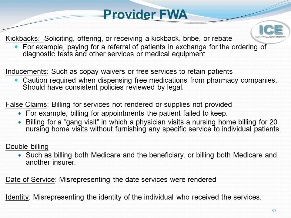 Provider FWA Kickbacks: Soliciting, offering, or receiving a kickback, bribe, or rebate.