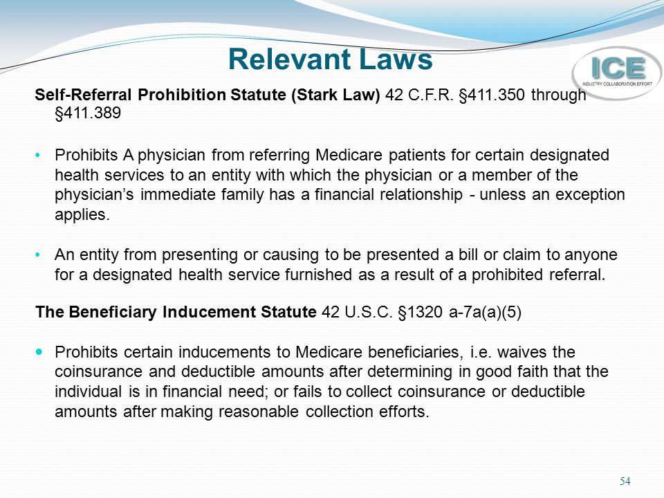 Relevant Laws Self-Referral Prohibition Statute (Stark Law) 42 C.F.R. §411.350 through §411.389.