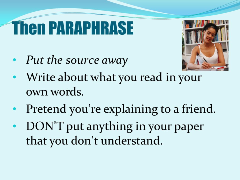 Then PARAPHRASE Put the source away