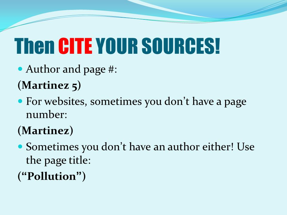Then CITE YOUR SOURCES! Author and page #: (Martinez 5)