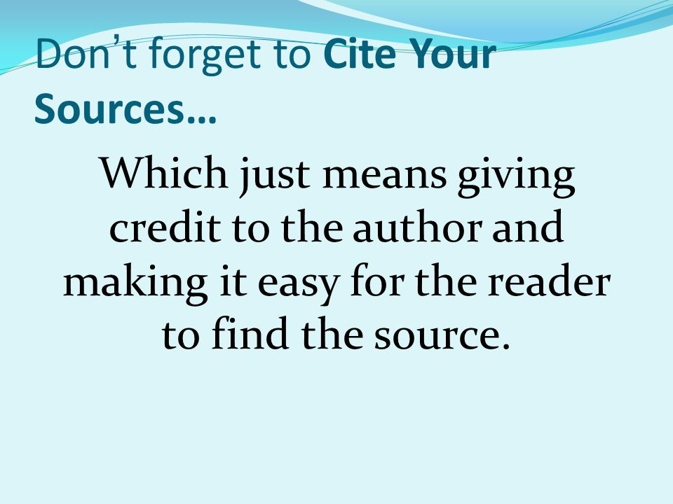 Don't forget to Cite Your Sources…