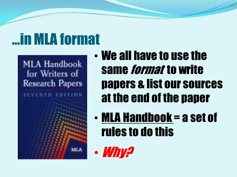 …in MLA format We all have to use the same format to write papers & list our sources at the end of the paper.
